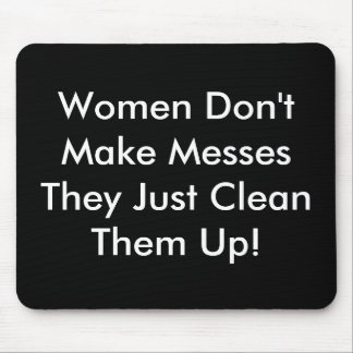 Women Don't Make Messes Mouse Pad