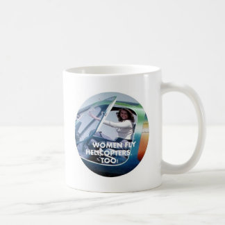 WOMEN FLY HELICOPTERS TOO CLASSIC WHITE COFFEE MUG
