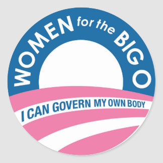 Women for the BIG O, I can govern my own body Round Sticker