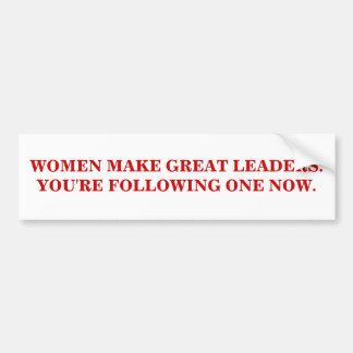 WOMEN MAKE GREAT LEADERS. BUMPER STICKER
