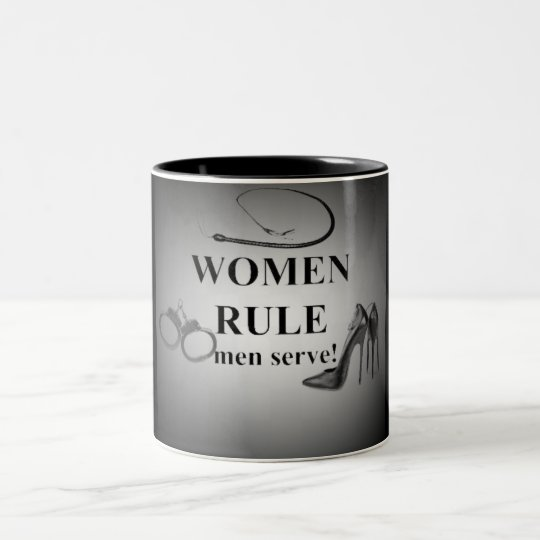 WOMEN RULE MEN SERVE Two-Tone COFFEE MUG