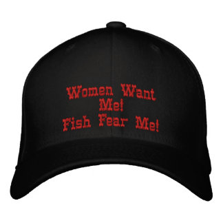 Women Want Me!Fish Fear Me! Embroidered Hats