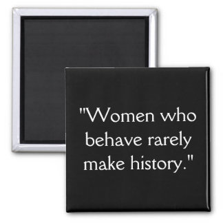 """""""Women who behave rarely make history."""" Square Magnet"""