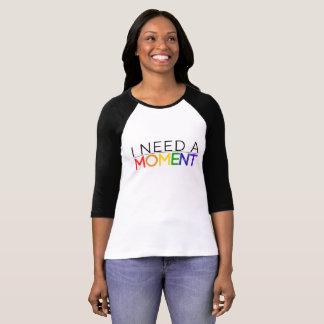 Women's 3/4 sleeve I NEED A MOMENT rainbow Tee