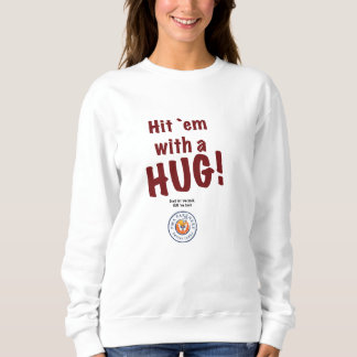"Women's ""Hit `em with a HUG!"" sweatshirt. Sweatshirt"