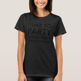 Womens I Like To Party And By Party I mean Take T-Shirt
