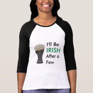 Women's I'll be Irish after a few Guinness Shirt