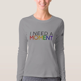 Women's Long Sleeve Athletic I NEED A MOMENT Tee