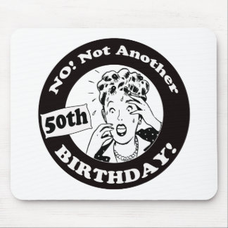 Womens No Not 50th Birthday Gifts Mouse Pads