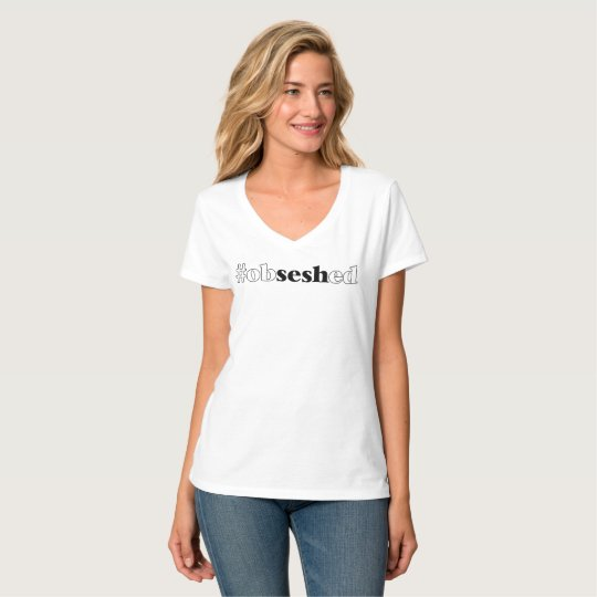 "Women's ""#obseshed"" White V-Neck T-Shirt"