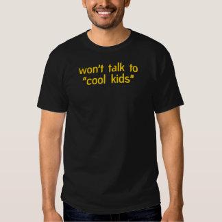 """""""Won't talk to cool kids"""" Tshirts"""