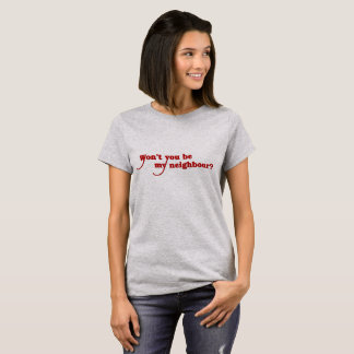Won't you be my neighbour? (for Canadians) T-Shirt