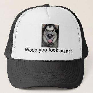 Woo you looking at. Alaskan malamute Trucker Hat