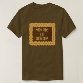 Wood Guys Are Good Guys Carpentry T-Shirt