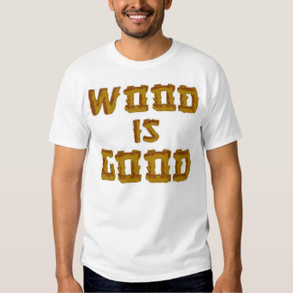 Wood is Good T-shirt