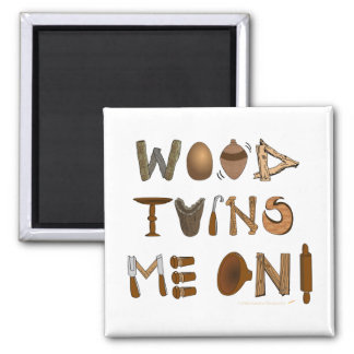 Wood Turns Me On Woodturning Tools and Projects Magnet