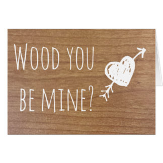 Wood You Be Mine? Greeting Card