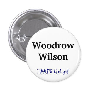 Woodrow Wilson, I HATE that guy! 3 Cm Round Badge