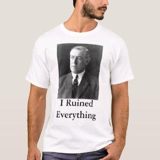Woodrow Wilson I Ruined Everything T-Shirt