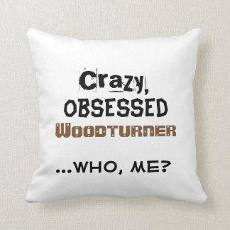 Woodturning Home Decor Crazy Obsessed Woodturner Cushion
