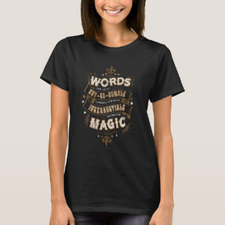 Words Are Our Most Inexhaustible Source Of Magic T-Shirt