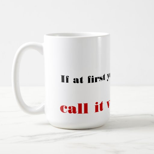 Words of wisdom: If at first you don't succeed... Mugs