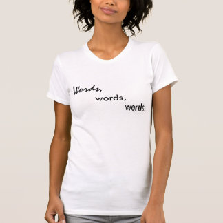 Words, words, words. T-Shirt