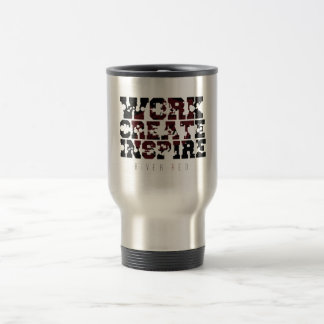 """""""Work, Create, Inspire"""" Travel Mug by River Red"""