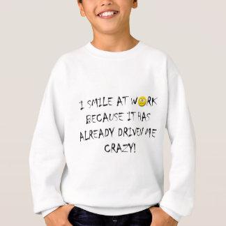 Work drove me crazy sweatshirt