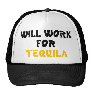 WORK FOR TEQUILA TRUCKER HAT