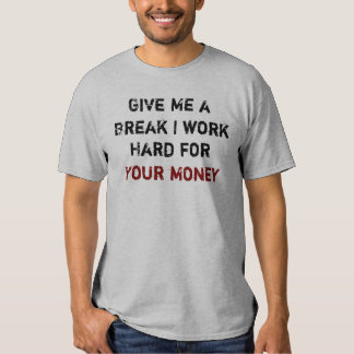 Work for Your Money Tees