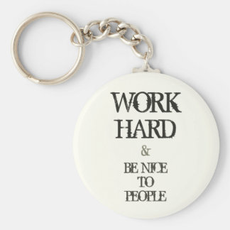 Work Hard and Be nice to People motivation quote Key Ring