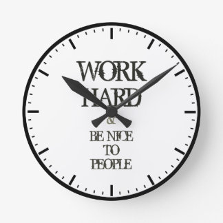 Work Hard and Be nice to People motivation quote Wall Clock