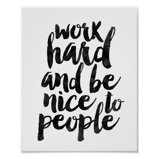 work hard and be nice to people poster. Black Bedroom Furniture Sets. Home Design Ideas