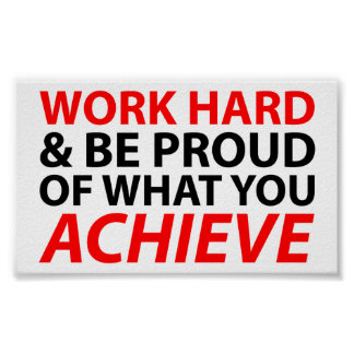 Work Hard and be proud of what you achieve Poster