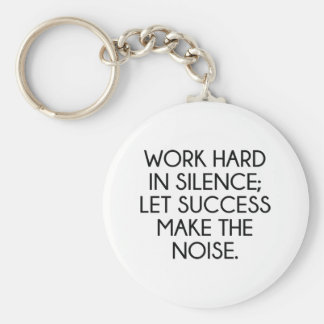 Work Hard In Silence; Let Succes Make The Noise Basic Round Button Key Ring