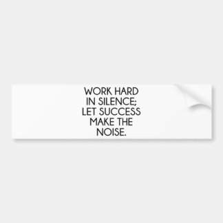Work Hard In Silence; Let Succes Make The Noise Bumper Sticker