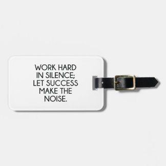 Work Hard In Silence; Let Succes Make The Noise Tag For Luggage