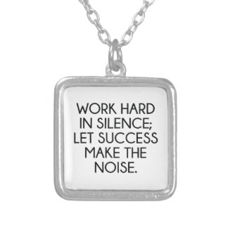 Work Hard In Silence; Let Succes Make The Noise Necklaces