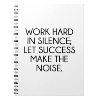 Work Hard In Silence; Let Succes Make The Noise Notebook