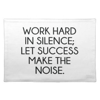 Work Hard In Silence; Let Succes Make The Noise Cloth Place Mat