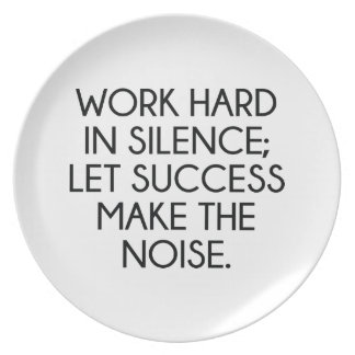 Work Hard In Silence; Let Succes Make The Noise Dinner Plate