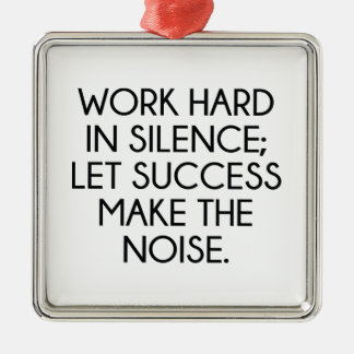 Work Hard In Silence; Let Succes Make The Noise Silver-Colored Square Decoration
