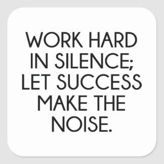 Work Hard In Silence; Let Succes Make The Noise Square Sticker
