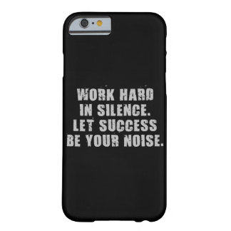 Work Hard In Silence - Let Success Be Your Noise Barely There iPhone 6 Case