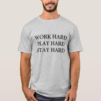 WORK HARD, PLAY HARD, STAY HARD T-Shirt