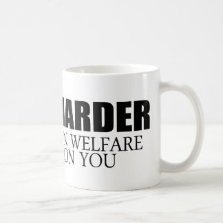 Work Harder because millions on welfare depend on  Coffee Mug