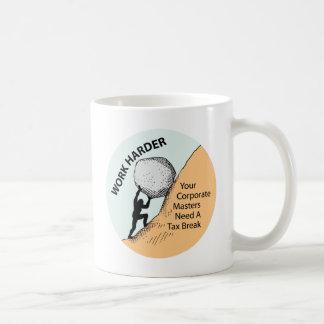 Work Harder Corporate Masters Need A Tax Break Coffee Mug