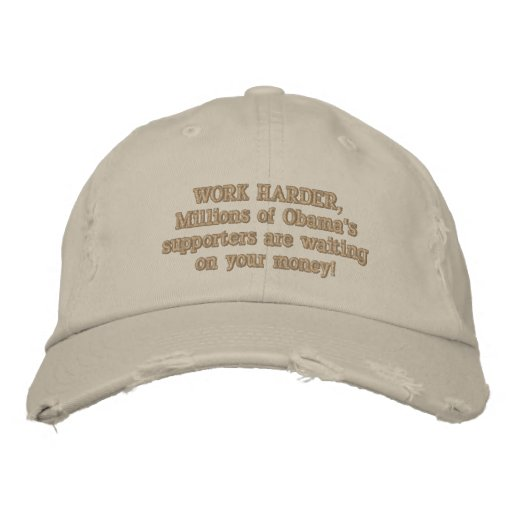 WORK HARDER, Millions of Obama's supporters are... Embroidered Hats