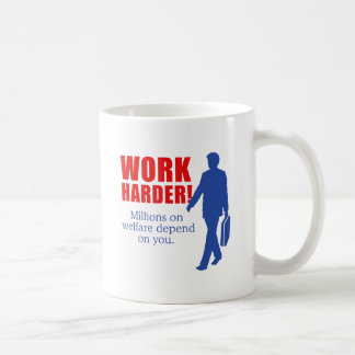 Work Harder. Millions on welfare depend on you. Basic White Mug